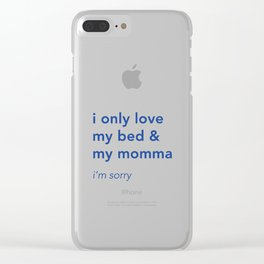 i only love my bed and my momma Clear iPhone Case