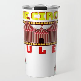 Circus Lover The Circus Rules I Only Go For The Trapeze Acts Travel Mug