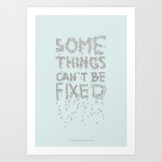 Some things can't be fixed Art Print