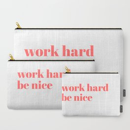 work hard be nice Carry-All Pouch