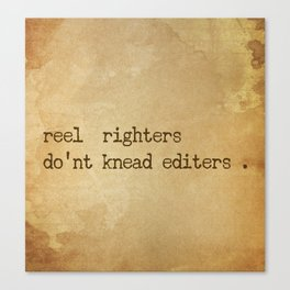 reel  righters do'nt knead editers . Canvas Print