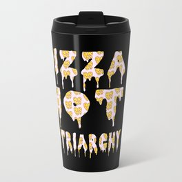 Pizza Not Patriarchy  Travel Mug