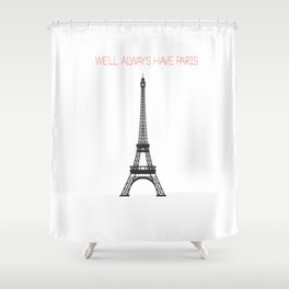 We'll always have Paris Shower Curtain