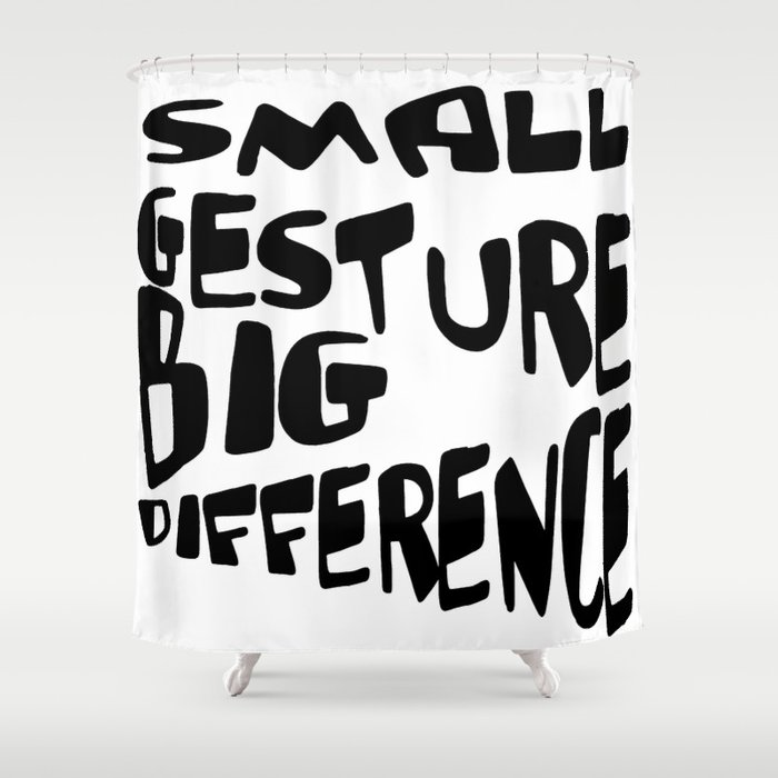 Small Gesture Big Difference Positive Quote Shower Curtain