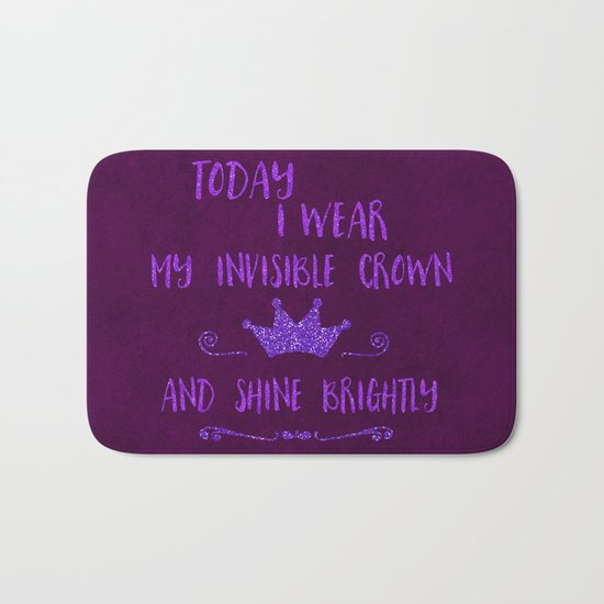 Inspirational quote invisible crown Bath Mat