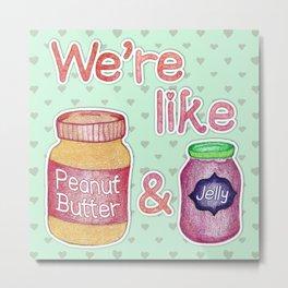 We're Like Peanut Butter & Jelly - cute food illustration Metal Print