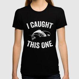 I caugth this one T-shirt