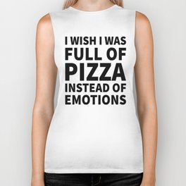 I Wish I Was Full of Pizza Instead of Emotions Biker Tank