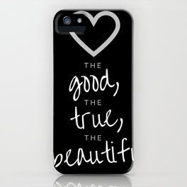 love the good, the true, the beautiful [black] iPhone Case