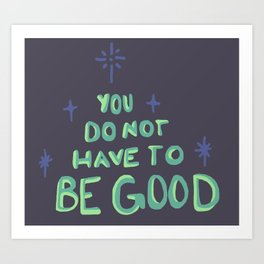 you do not have to be good Art Print