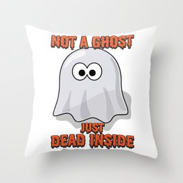 Ghost Gift Not A Ghost Just Dead Inside Goth Present Throw Pillow