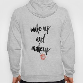 Wake Up and Makeup Hoody