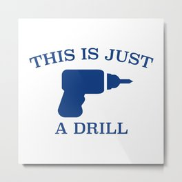 This Is Just A Drill Metal Print