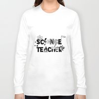 teacher Long Sleeve T-shirts featuring Science Teacher  by sarah illustration