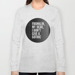 Franklin, my dear, I don't give a gothic Long Sleeve T-shirt