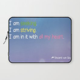I am seeking. I am striving. I am in it with all my heart.  Laptop Sleeve