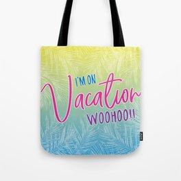 I'm on Vacation...Woohoo! Tote Bag