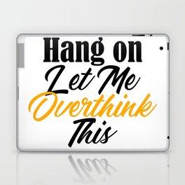 Hang On Let Me Overthink This Funny Meme Analysis Laptop & iPad Skin