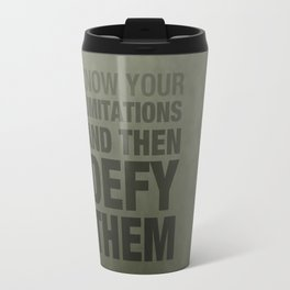KNOW YOUR LIMITATIONS AND THEN DEFY THEM Travel Mug
