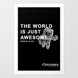 Discovery Channel: The World is Just Awesome (Boom De Ah Dah) Art Print