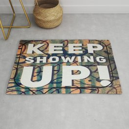 Keep Showing Up For You Rug