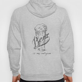 Beer is my religion. The end. Hoody