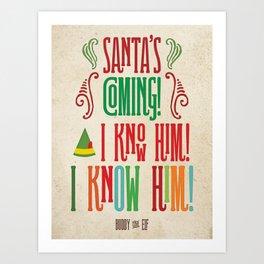 Buddy the Elf! Santa's Coming! I know him! I KNOW HIM! Art Print