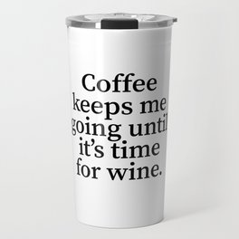 Coffee Keeps Me Going Until It's Time for Wine. Travel Mug