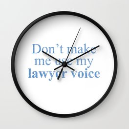 Don't Make Me Use My Lawyer Voice Wall Clock