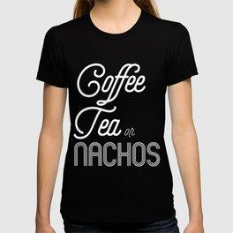 Coffee Tea Or Nachos T-shirt