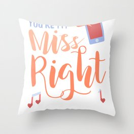 You're My Miss Right Throw Pillow