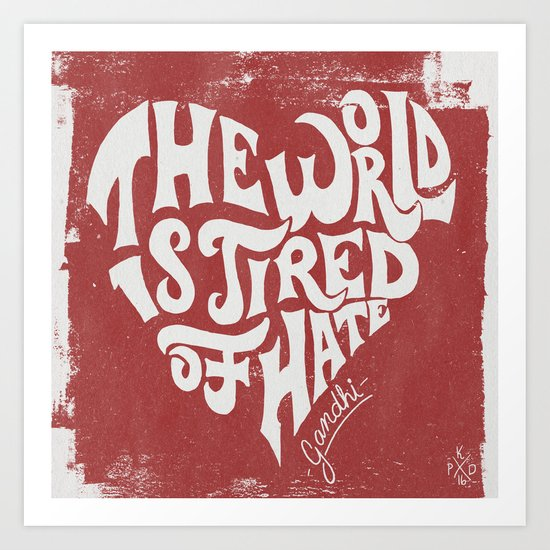 The World is Tired of Hate.  Art Print