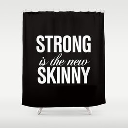 Strong is the New Skinny Typography Shower Curtain