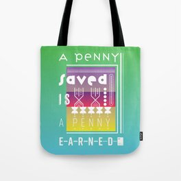 A Penny Saved is a Penny Earned Tote Bag