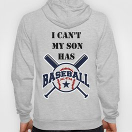 I Can't My Son Has Baseball Gift Mom Dad Funny Hoody