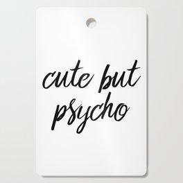 Cute but psycho Cutting Board
