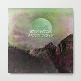 Stay Wild Moon Child 573 Metal Print