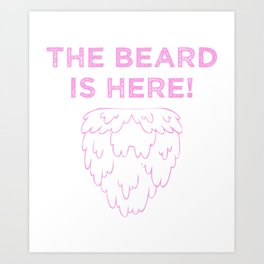 The Beard Is Here! (Pink) Art Print
