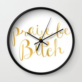 Praise Be, Bitch - Faux Gold Foil Wall Clock