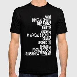 What a Plein Air Oil Painter Needs for a Perfect Day... T-shirt