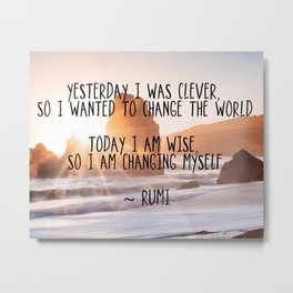Motivational Rumi Quotation - Yesterday I was Clever Quote Art Metal Print