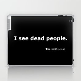 The sixth sense quote Laptop & iPad Skin