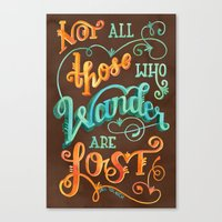 not all those who wander are lost Canvas Prints featuring Not All Those Who Wander Are Lost by becca cahan