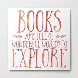 Books Are Full of Wonderful Worlds to Explore - Orange Metal Print