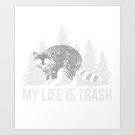 My Life Is Trash Raccoon Garbage T-shirt Art Print