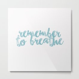 Remember to Breathe Metal Print