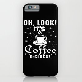 Oh Look It's Coffee O'Clock iPhone Case