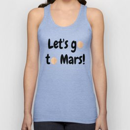 Let's go to Mars - Space Travel - Science Geek Unisex Tank Top