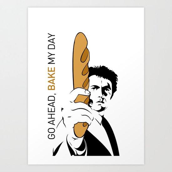 Go ahead, bake my day Art Print