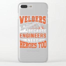Welders, because engineers need heroes too Clear iPhone Case